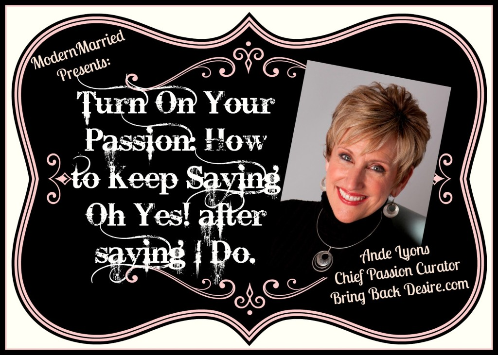 Ande Lyons, www.modernmarried.com, passion, romance, marriage, love, advice, couples, desire, tips