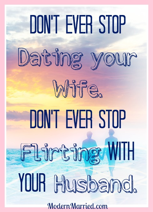 husbands never stop dating your wives and wives never stop flirting with your husband