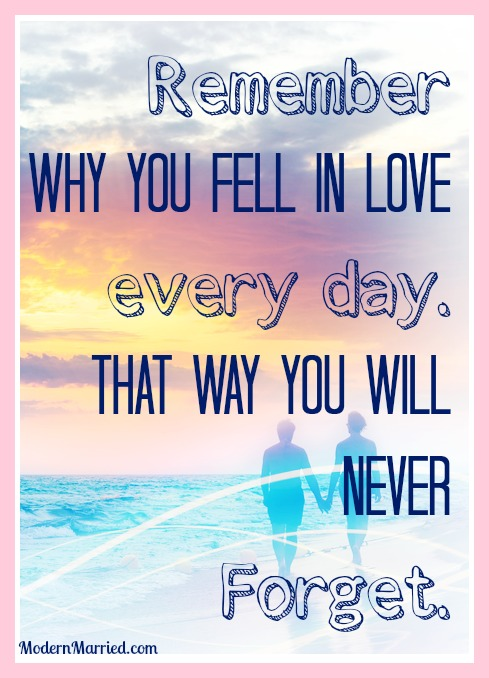 remember why you fell in love every day, marriage quote, modernmarried.com